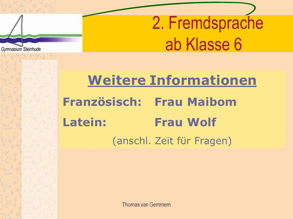 2. Fremdsprache ab Klasse 6 Weitere Informationen Französisch: Frau Maibom Latein: Frau Wolf (anschl. Zeit für Fragen) Thomas van Gemmern