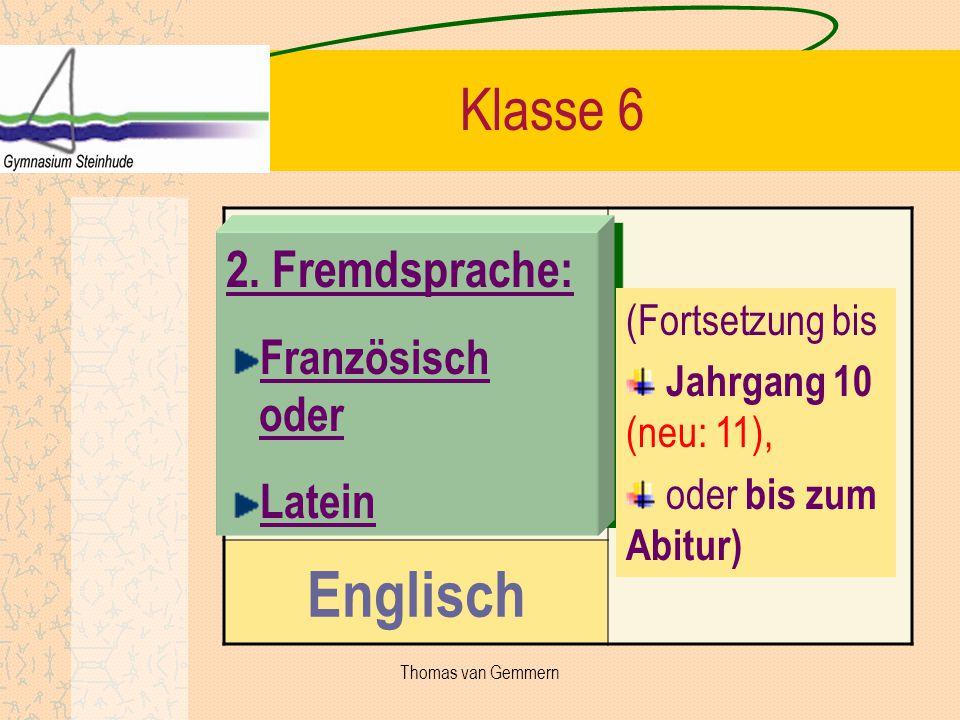 Englisch Klasse 6 2. Fremdsprache: Französisch oder Latein 2. Fremdsprache: Französisch oder Latein (Fortsetzung bis Jahrgang 10 (neu: 11), oder bis z
