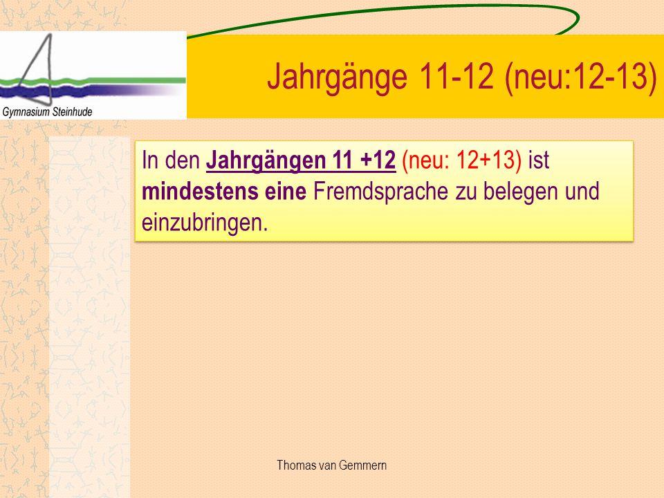 Jahrgänge 11-12 (neu:12-13) In den Jahrgängen 11 +12 (neu: 12+13) ist mindestens eine Fremdsprache zu belegen und einzubringen. Thomas van Gemmern