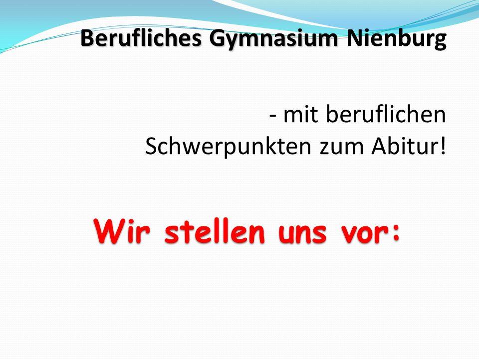 Berufliches Gymnasium Berufliches Gymnasium Nienburg - mit beruflichen Schwerpunkten zum Abitur! Wir stellen uns vor: