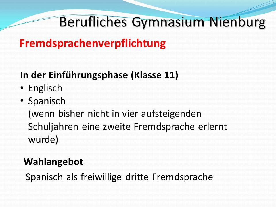 Berufliches Gymnasium Nienburg Fremdsprachenverpflichtung © In der Einführungsphase (Klasse 11) Englisch Spanisch (wenn bisher nicht in vier aufsteige