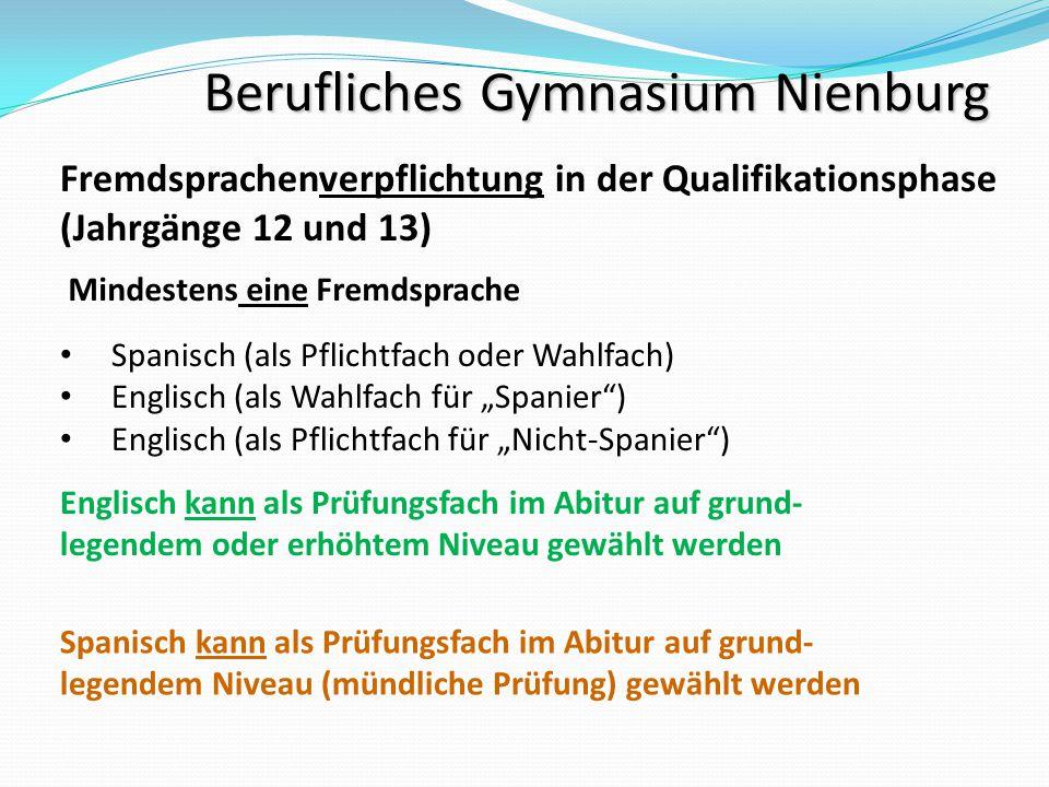 Berufliches Gymnasium Nienburg Fremdsprachenverpflichtung in der Qualifikationsphase (Jahrgänge 12 und 13) Mindestens eine Fremdsprache Spanisch (als