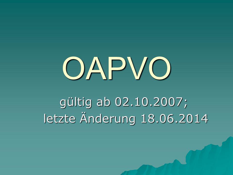 OAPVO gültig ab 02.10.2007; letzte Änderung 18.06.2014 letzte Änderung 18.06.2014