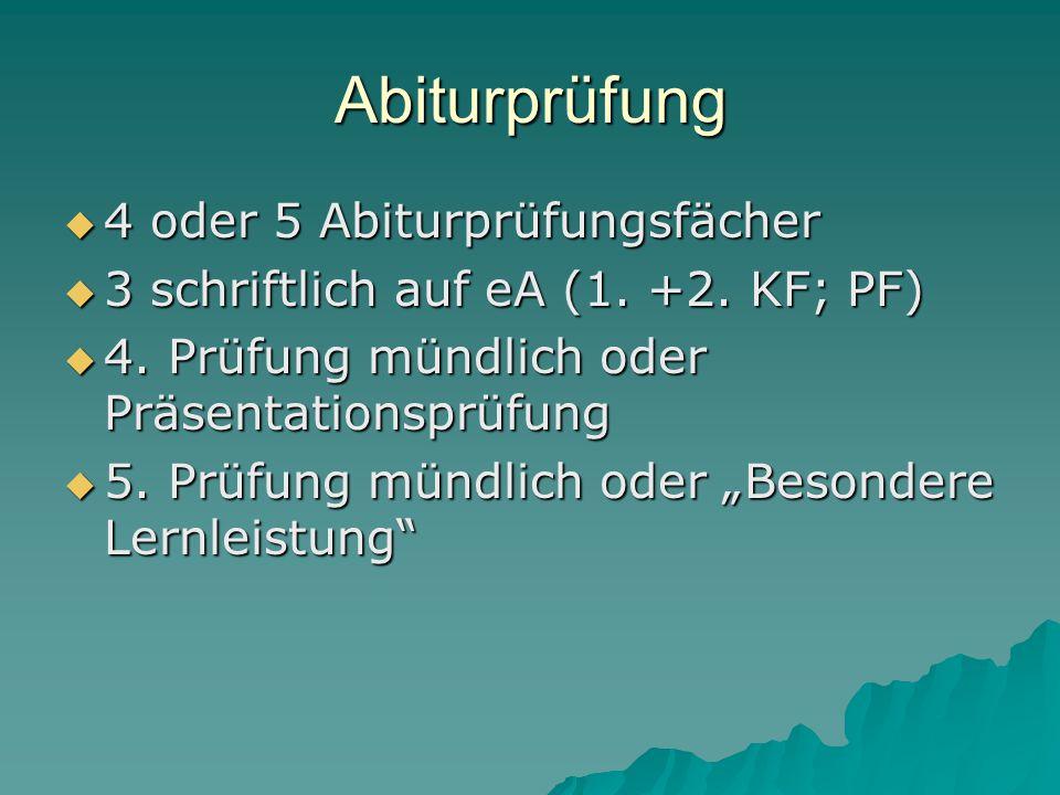Abiturprüfung  4 oder 5 Abiturprüfungsfächer  3 schriftlich auf eA (1.