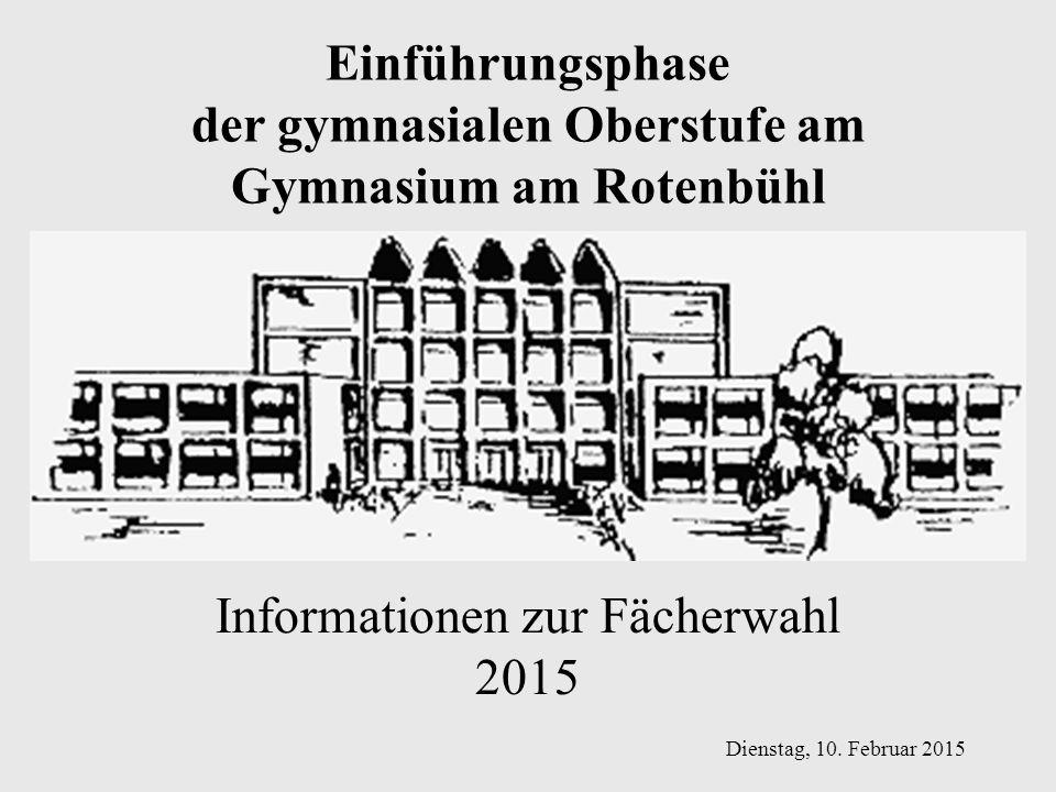 Einführungsphase der gymnasialen Oberstufe am Gymnasium am Rotenbühl Informationen zur Fächerwahl 2015 Dienstag, 10. Februar 2015