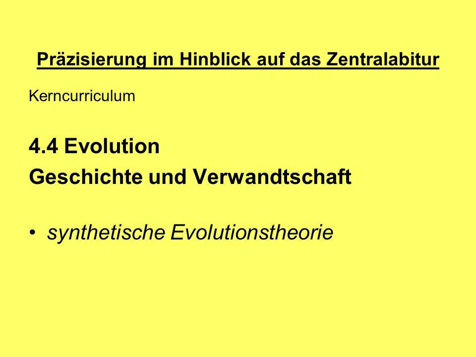 Präzisierung im Hinblick auf das Zentralabitur Kerncurriculum 4.4 Evolution Geschichte und Verwandtschaft synthetische Evolutionstheorie