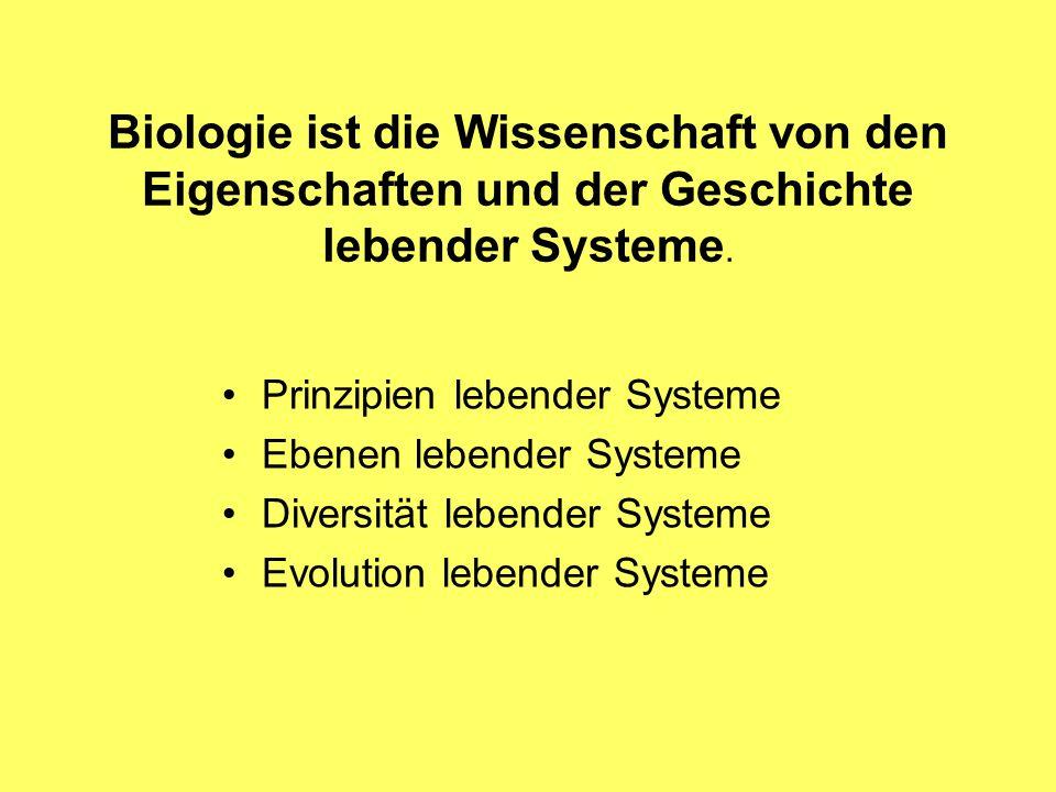 Biologie ist die Wissenschaft von den Eigenschaften und der Geschichte lebender Systeme.