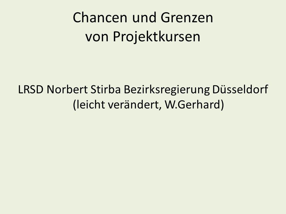 Chancen und Grenzen von Projektkursen LRSD Norbert Stirba Bezirksregierung Düsseldorf (leicht verändert, W.Gerhard)