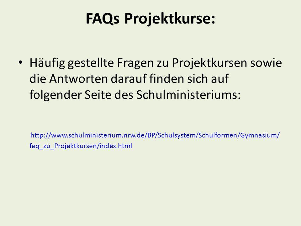 FAQs Projektkurse: Häufig gestellte Fragen zu Projektkursen sowie die Antworten darauf finden sich auf folgender Seite des Schulministeriums: http://w