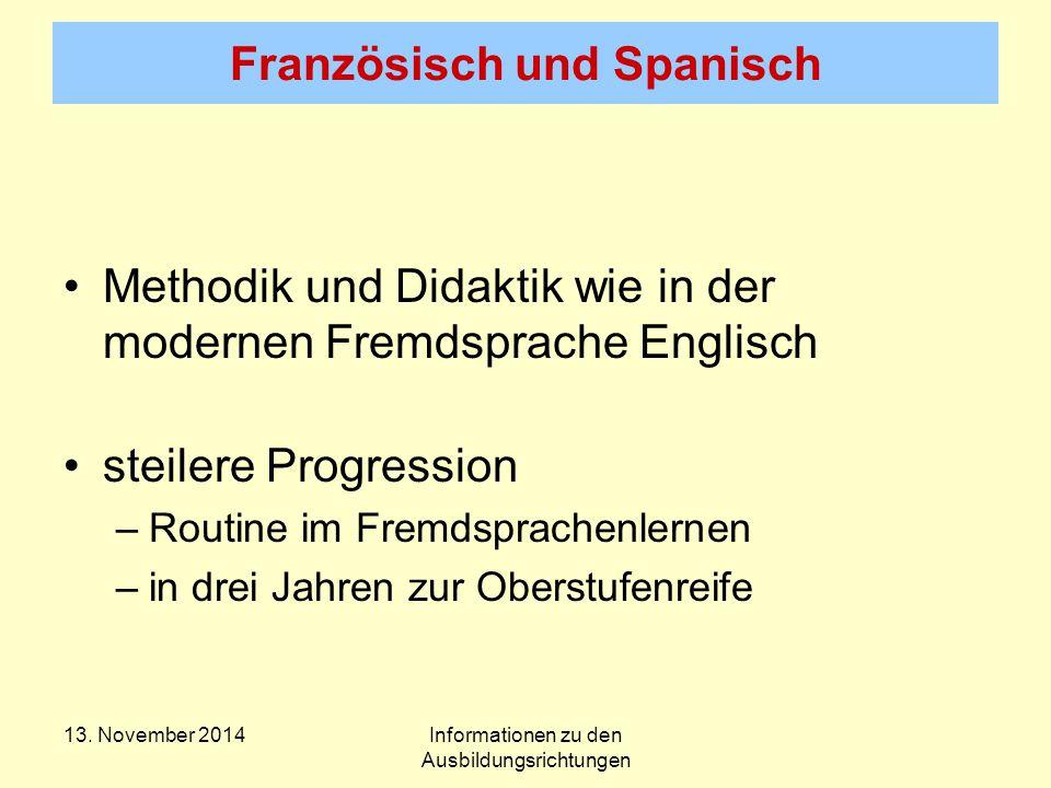 Französisch und Spanisch Methodik und Didaktik wie in der modernen Fremdsprache Englisch steilere Progression –Routine im Fremdsprachenlernen –in drei Jahren zur Oberstufenreife 13.