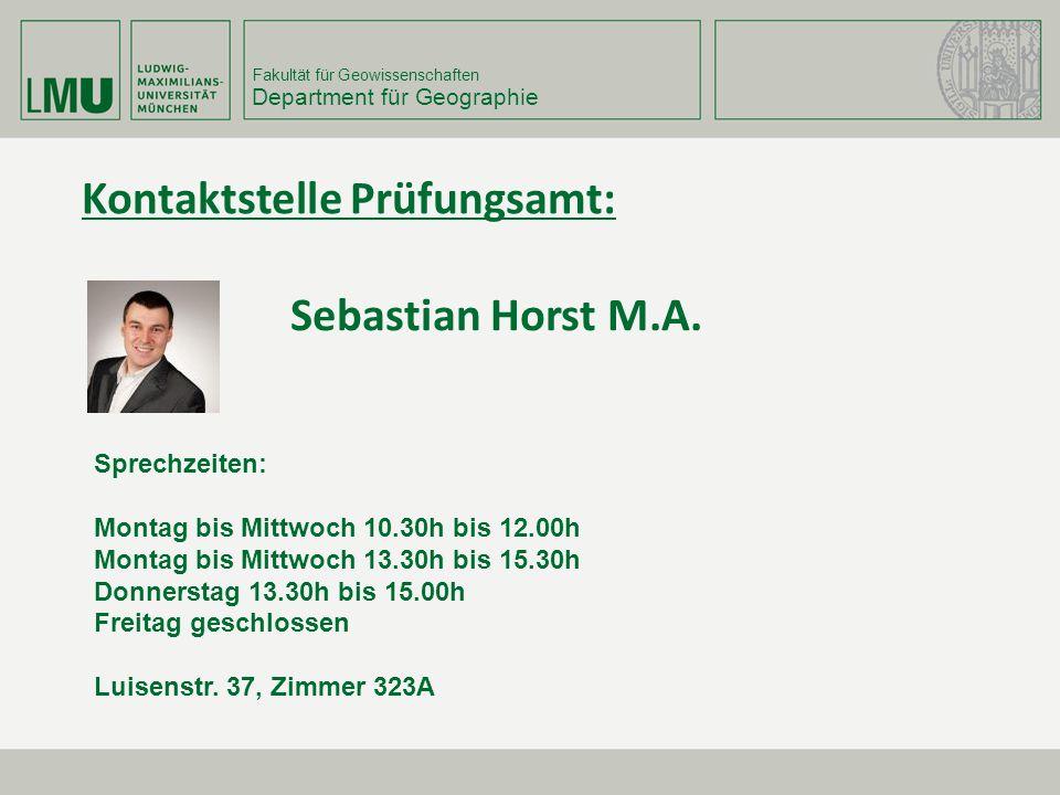 Fakultät für Geowissenschaften Department für Geographie Kontaktstelle Prüfungsamt: Sprechzeiten: Montag bis Mittwoch 10.30h bis 12.00h Montag bis Mit