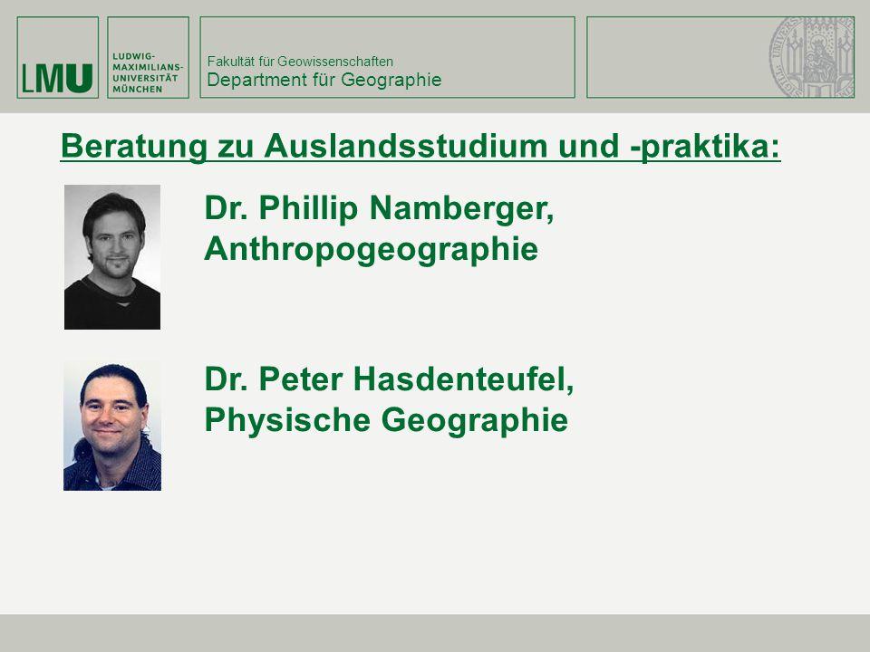 Fakultät für Geowissenschaften Department für Geographie Beratung zu Auslandsstudium und -praktika: Dr. Phillip Namberger, Anthropogeographie Dr. Pete