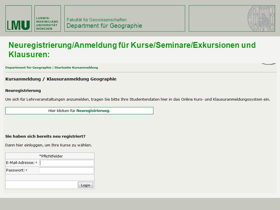 Fakultät für Geowissenschaften Department für Geographie Neuregistrierung/Anmeldung für Kurse/Seminare/Exkursionen und Klausuren: