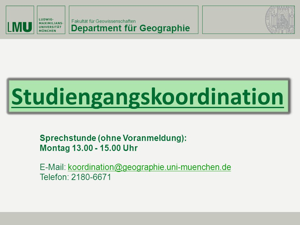 Fakultät für Geowissenschaften Department für Geographie Sprechstunde (ohne Voranmeldung): Montag 13.00 - 15.00 Uhr E-Mail: koordination@geographie.un