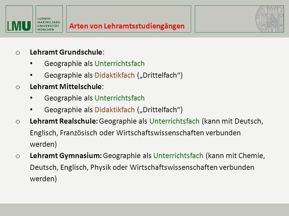 """Arten von Lehramtsstudiengängen o Lehramt Grundschule: Geographie als Unterrichtsfach Geographie als Didaktikfach (""""Drittelfach"""") o Lehramt Mittelschu"""