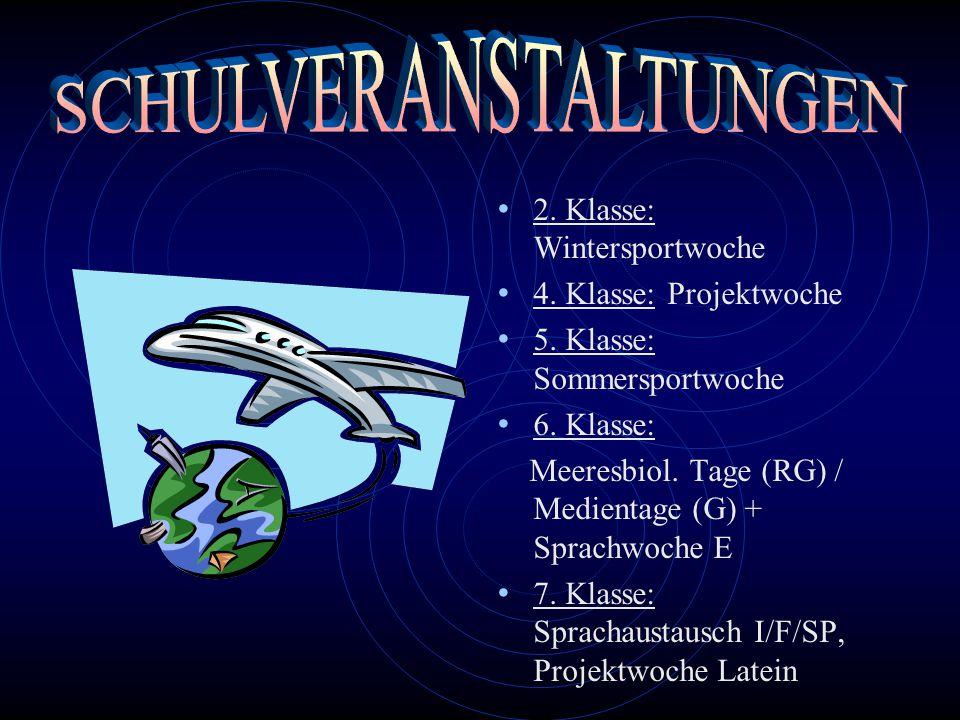 2. Klasse: Wintersportwoche 4. Klasse: Projektwoche 5. Klasse: Sommersportwoche 6. Klasse: Meeresbiol. Tage (RG) / Medientage (G) + Sprachwoche E 7. K