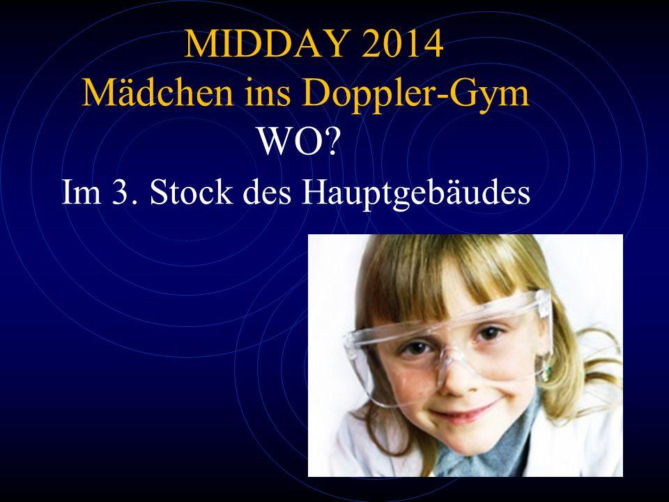 MIDDAY 2014 Mädchen ins Doppler-Gym WO? Im 3. Stock des Hauptgebäudes