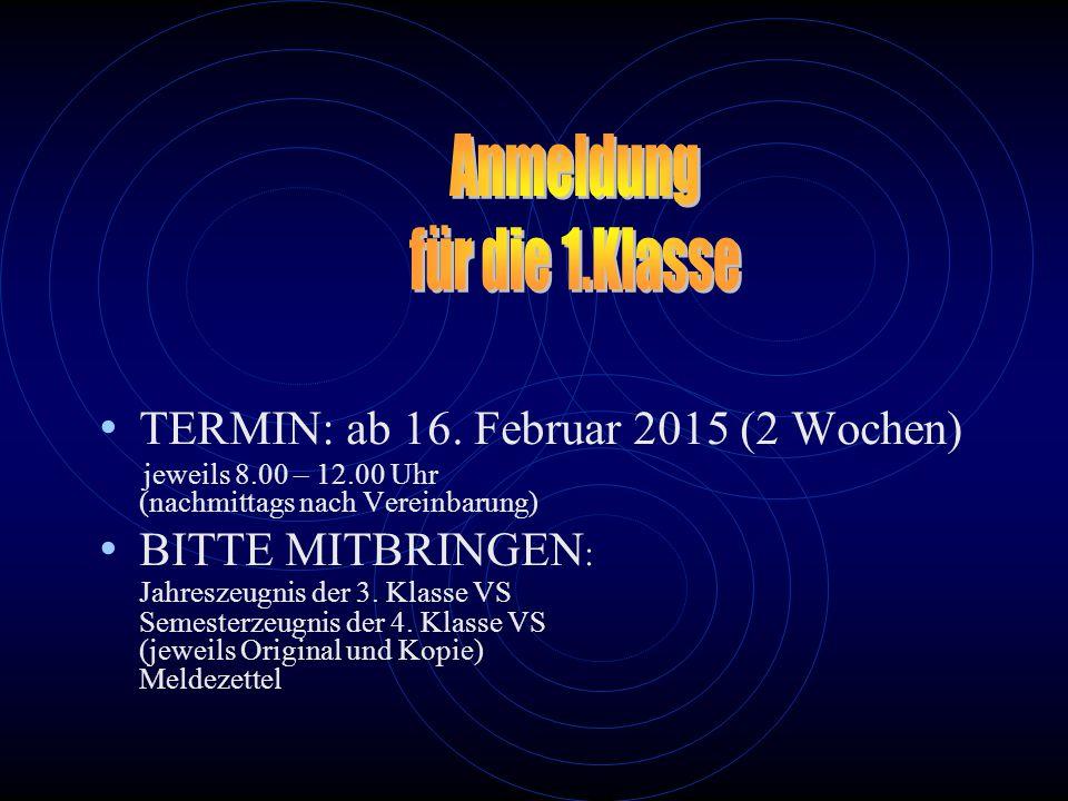 TERMIN: ab 16. Februar 2015 (2 Wochen) jeweils 8.00 – 12.00 Uhr (nachmittags nach Vereinbarung) BITTE MITBRINGEN : Jahreszeugnis der 3. Klasse VS Seme