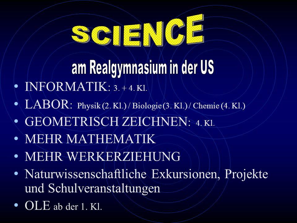 INFORMATIK : 3. + 4. Kl. LABOR : Physik (2. Kl.) / Biologie (3. Kl.) / Chemie (4. Kl.) GEOMETRISCH ZEICHNEN : 4. Kl. MEHR MATHEMATIK MEHR WERKERZIEHUN
