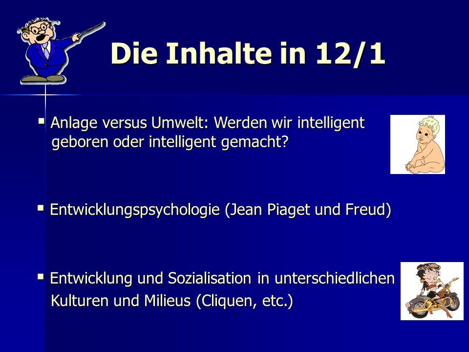 Die Inhalte in 12/1  Anlage versus Umwelt: Werden wir intelligent geboren oder intelligent gemacht? geboren oder intelligent gemacht?  Entwicklungsp