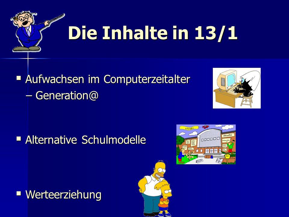 Die Inhalte in 13/1  Aufwachsen im Computerzeitalter – Generation@ – Generation@  Alternative Schulmodelle  Werteerziehung