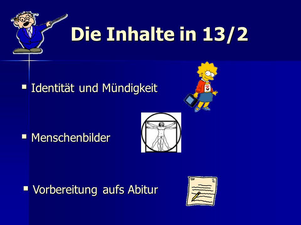 Die Inhalte in 13/2  Identität und Mündigkeit  Menschenbilder  Vorbereitung aufs Abitur