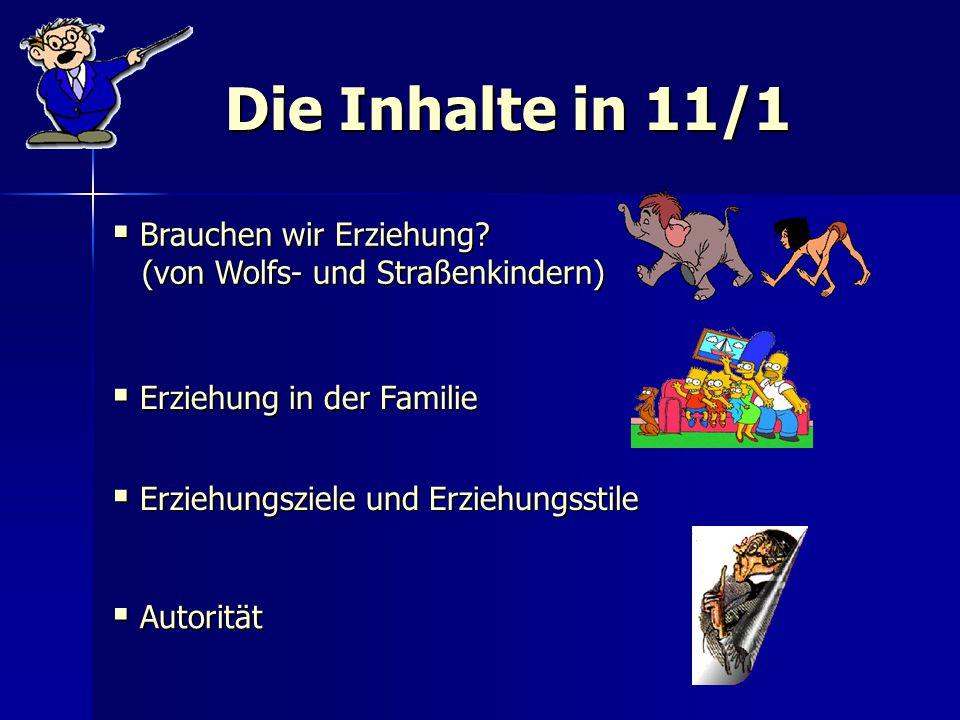 Die Inhalte in 11/1 Autorität Autorität  Brauchen wir Erziehung? (von Wolfs- und Straßenkindern) (von Wolfs- und Straßenkindern)  Erziehung in der F