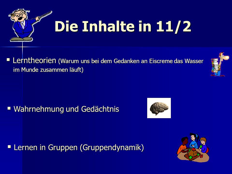 Die Inhalte in 11/2  Lerntheorien (Warum uns bei dem Gedanken an Eiscreme das Wasser im Munde zusammen läuft) im Munde zusammen läuft)  Wahrnehmung