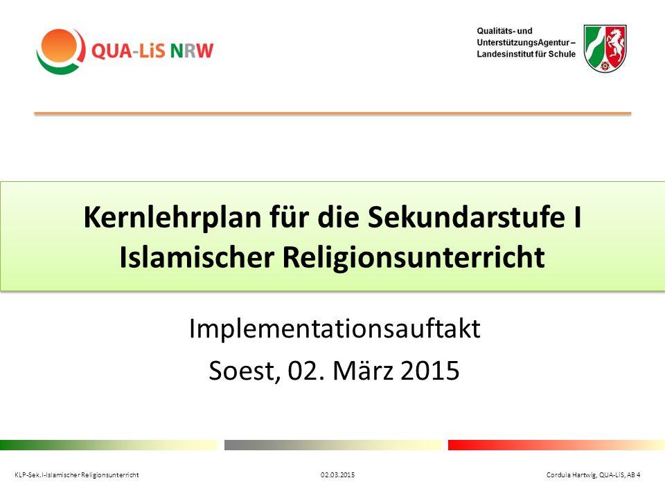 Kernlehrplan für die Sekundarstufe I Islamischer Religionsunterricht Implementationsauftakt Soest, 02. März 2015 KLP-Sek.I-Islamischer Religionsunterr