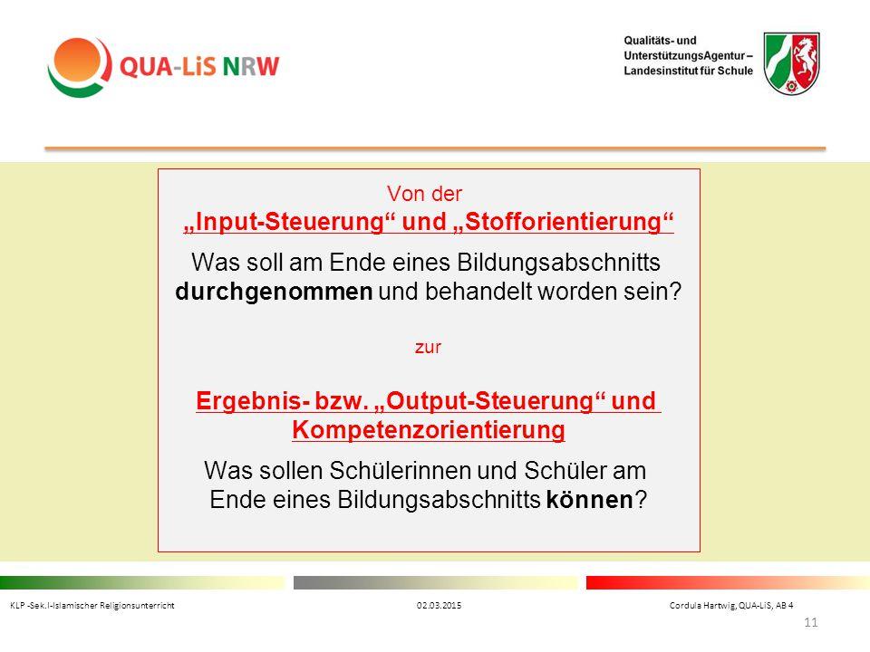 """KLP -Sek.I-Islamischer Religionsunterricht 02.03.2015 Cordula Hartwig, QUA-LiS, AB 4 11 Von der """"Input-Steuerung"""" und """"Stofforientierung"""" Was soll am"""