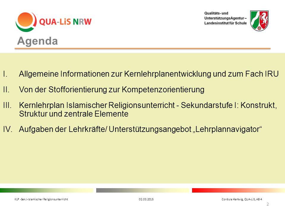 Agenda I.Allgemeine Informationen zur Kernlehrplanentwicklung und zum Fach IRU II.Von der Stofforientierung zur Kompetenzorientierung III.Kernlehrplan