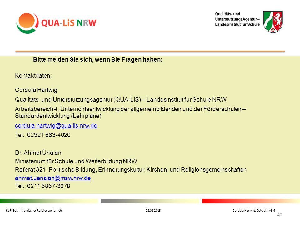 Bitte melden Sie sich, wenn Sie Fragen haben: Kontaktdaten: Cordula Hartwig Qualitäts- und Unterstützungsagentur (QUA-LiS) – Landesinstitut für Schule