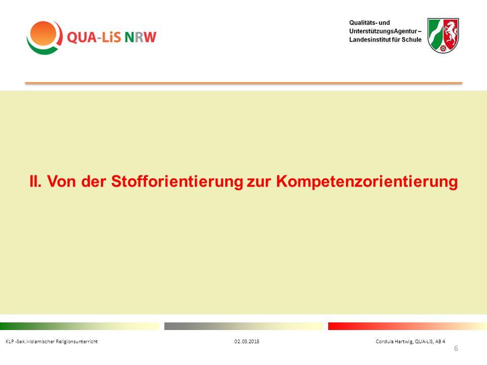 II. Von der Stofforientierung zur Kompetenzorientierung KLP -Sek.I-Islamischer Religionsunterricht 02.03.2015 Cordula Hartwig, QUA-LiS, AB 4 6