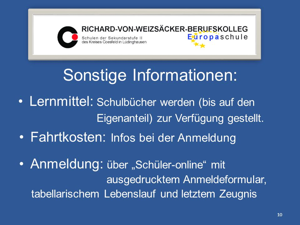 Sonstige Informationen: 10 Lernmittel: Schulbücher werden (bis auf den Eigenanteil) zur Verfügung gestellt. Fahrtkosten: Infos bei der Anmeldung Anmel