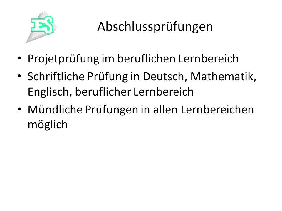 Abschlussprüfungen Projetprüfung im beruflichen Lernbereich Schriftliche Prüfung in Deutsch, Mathematik, Englisch, beruflicher Lernbereich Mündliche P