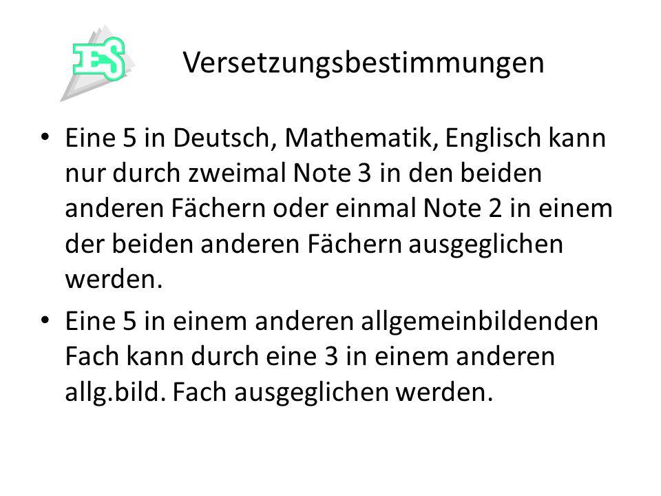 Versetzungsbestimmungen Eine 5 in Deutsch, Mathematik, Englisch kann nur durch zweimal Note 3 in den beiden anderen Fächern oder einmal Note 2 in eine