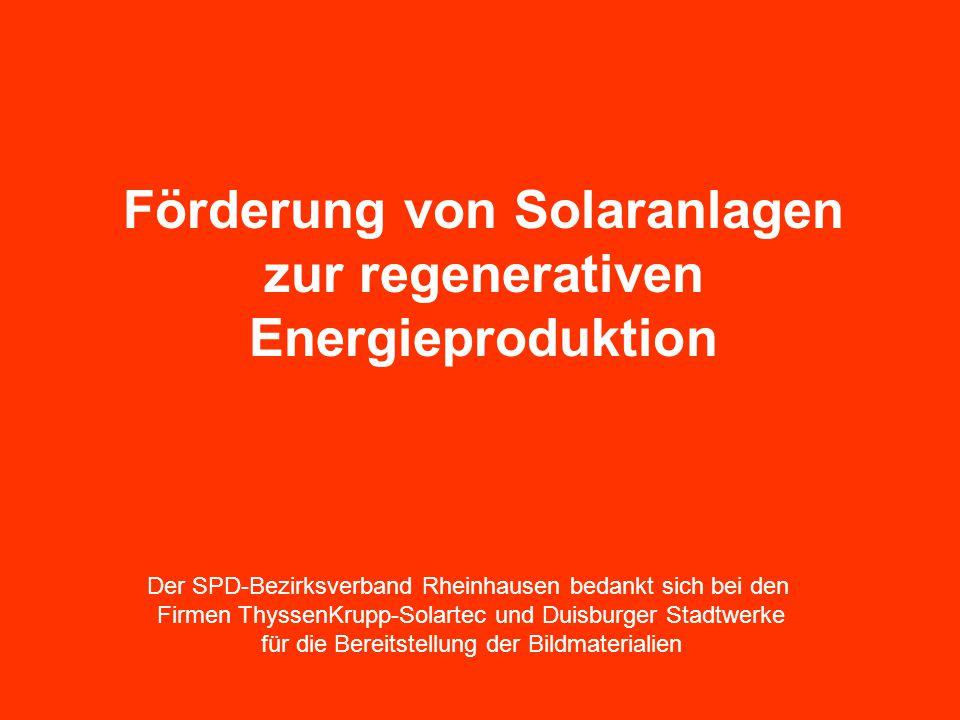 Förderung von Solaranlagen zur regenerativen Energieproduktion Der SPD-Bezirksverband Rheinhausen bedankt sich bei den Firmen ThyssenKrupp-Solartec und Duisburger Stadtwerke für die Bereitstellung der Bildmaterialien