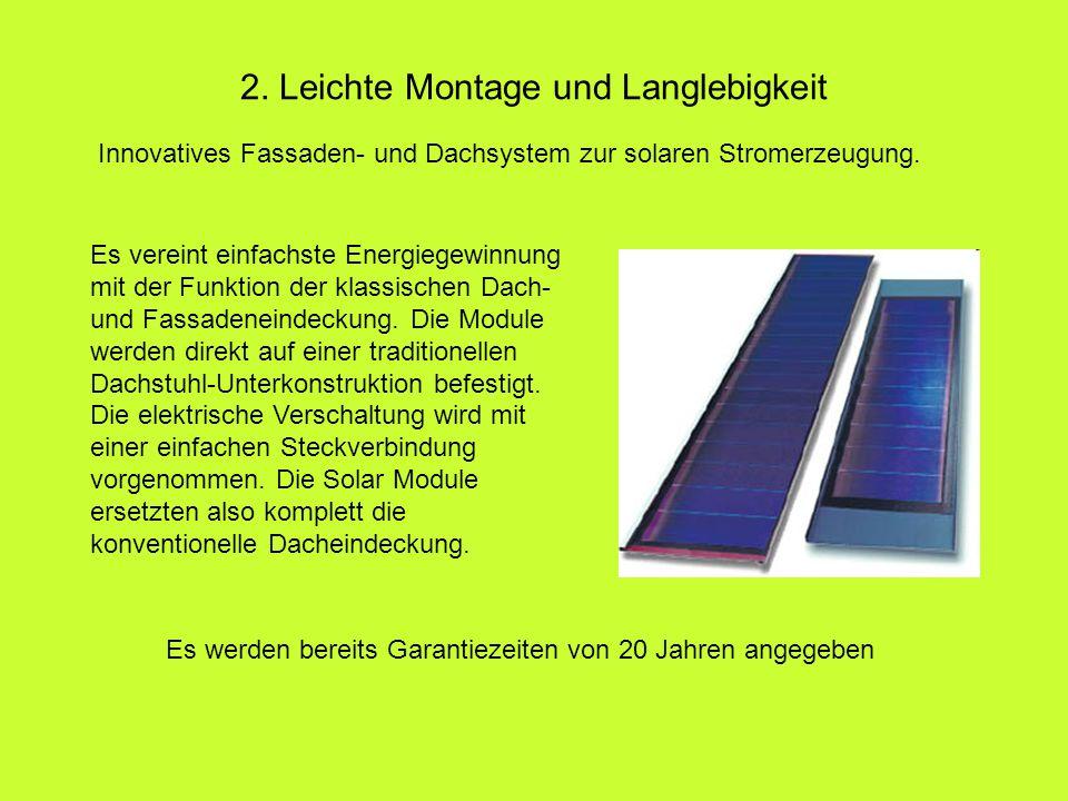 2. Leichte Montage und Langlebigkeit Es vereint einfachste Energiegewinnung mit der Funktion der klassischen Dach- und Fassadeneindeckung. Die Module