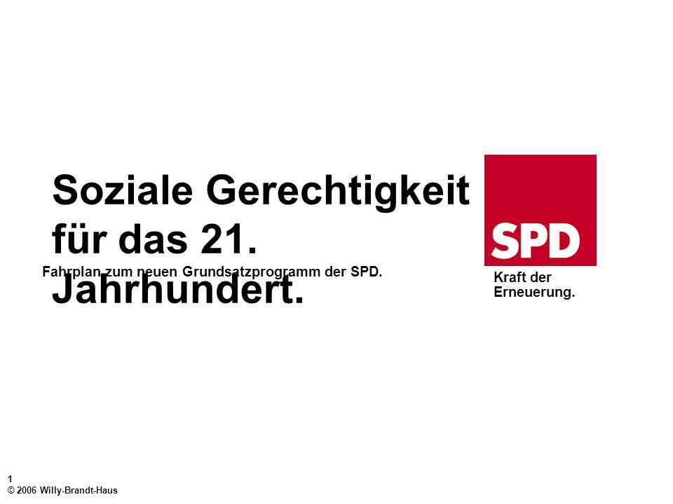 1 © 2006 Willy-Brandt-Haus Kraft der Erneuerung.Fahrplan zum neuen Grundsatzprogramm der SPD.