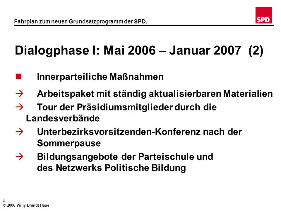 4 © 2006 Willy-Brandt-Haus Fahrplan zum neuen Grundsatzprogramm der SPD. Dialogphase I: Mai 2006 – Januar 2007 (1) Öffentliche Aktivitäten  Expertenb