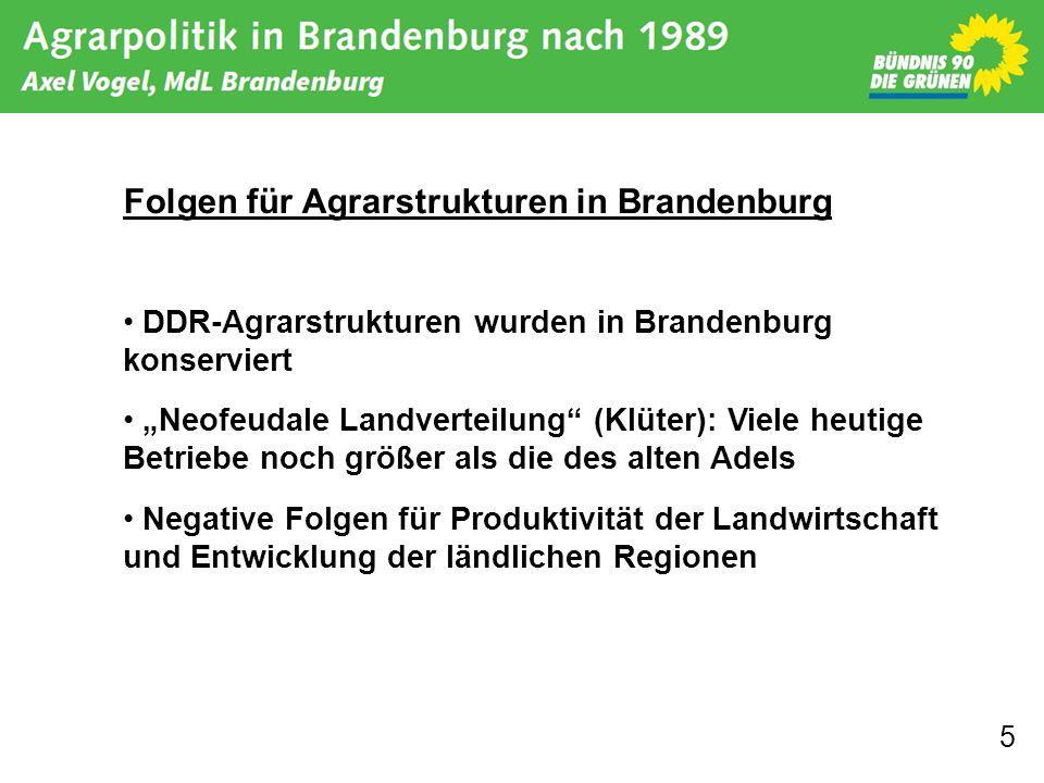 """5 Folgen für Agrarstrukturen in Brandenburg DDR-Agrarstrukturen wurden in Brandenburg konserviert """"Neofeudale Landverteilung (Klüter): Viele heutige Betriebe noch größer als die des alten Adels Negative Folgen für Produktivität der Landwirtschaft und Entwicklung der ländlichen Regionen"""