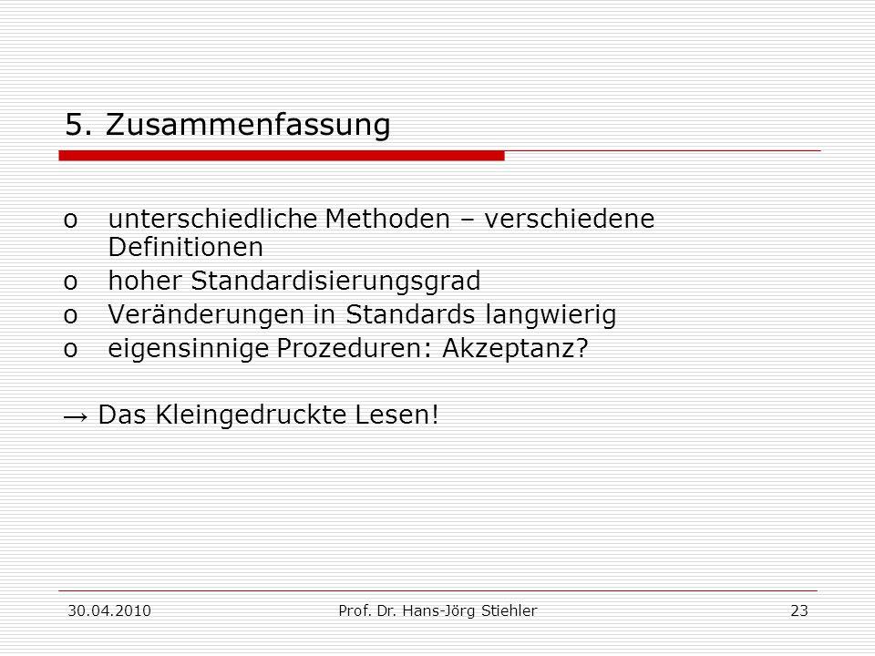 30.04.2010Prof. Dr. Hans-Jörg Stiehler23 5. Zusammenfassung ounterschiedliche Methoden – verschiedene Definitionen ohoher Standardisierungsgrad oVerän