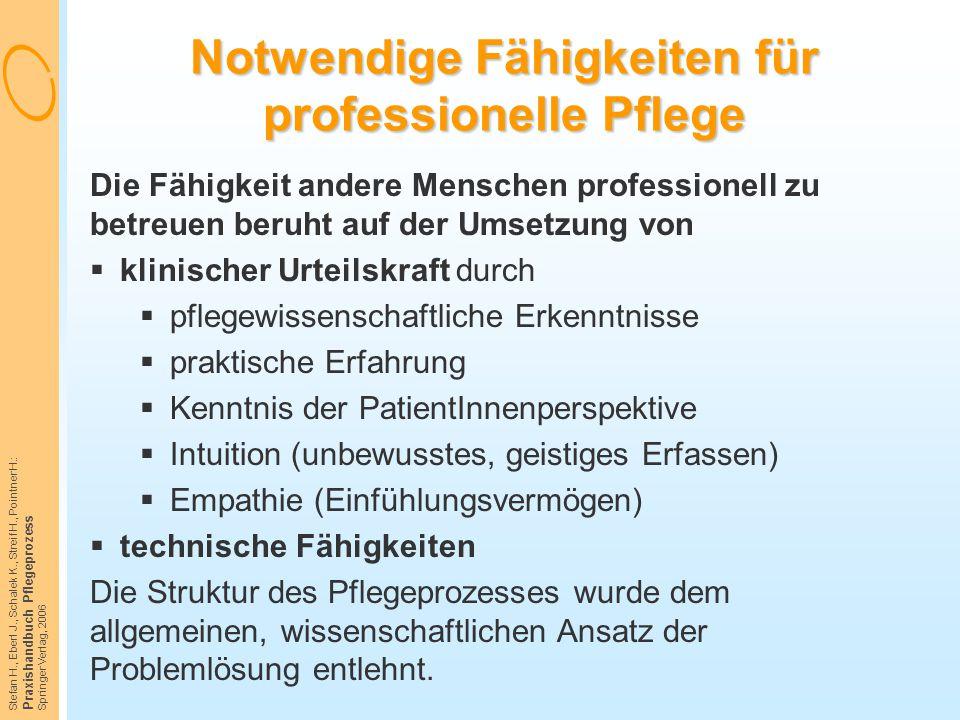 Stefan H., Eberl J., Schalek K., Streif H., Pointner H.: Praxishandbuch Pflegeprozess Springer Verlag, 2006 Notwendige Fähigkeiten für professionelle