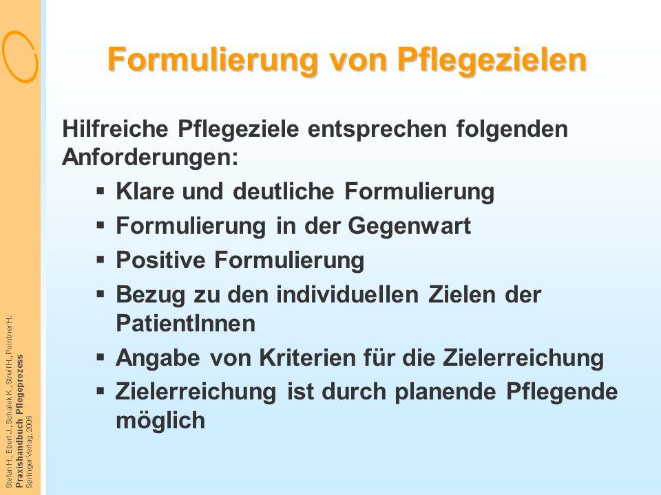 Stefan H., Eberl J., Schalek K., Streif H., Pointner H.: Praxishandbuch Pflegeprozess Springer Verlag, 2006 Formulierung von Pflegezielen Hilfreiche P
