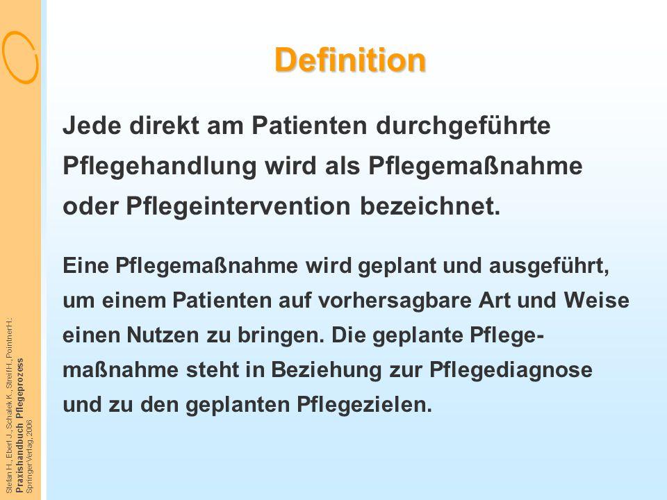Stefan H., Eberl J., Schalek K., Streif H., Pointner H.: Praxishandbuch Pflegeprozess Springer Verlag, 2006 Definition Jede direkt am Patienten durchg