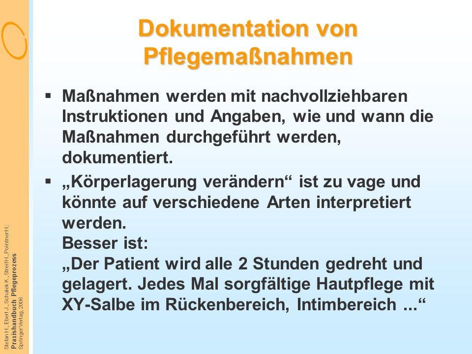 Stefan H., Eberl J., Schalek K., Streif H., Pointner H.: Praxishandbuch Pflegeprozess Springer Verlag, 2006 Dokumentation von Pflegemaßnahmen  Maßnah
