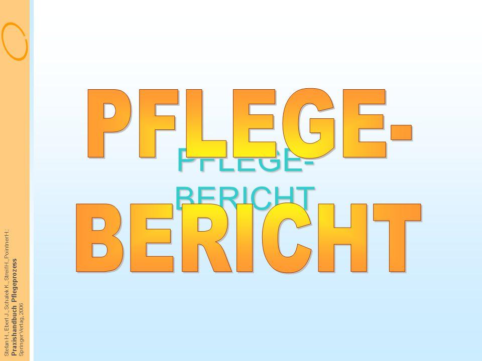 Stefan H., Eberl J., Schalek K., Streif H., Pointner H.: Praxishandbuch Pflegeprozess Springer Verlag, 2006 PFLEGE- BERICHT