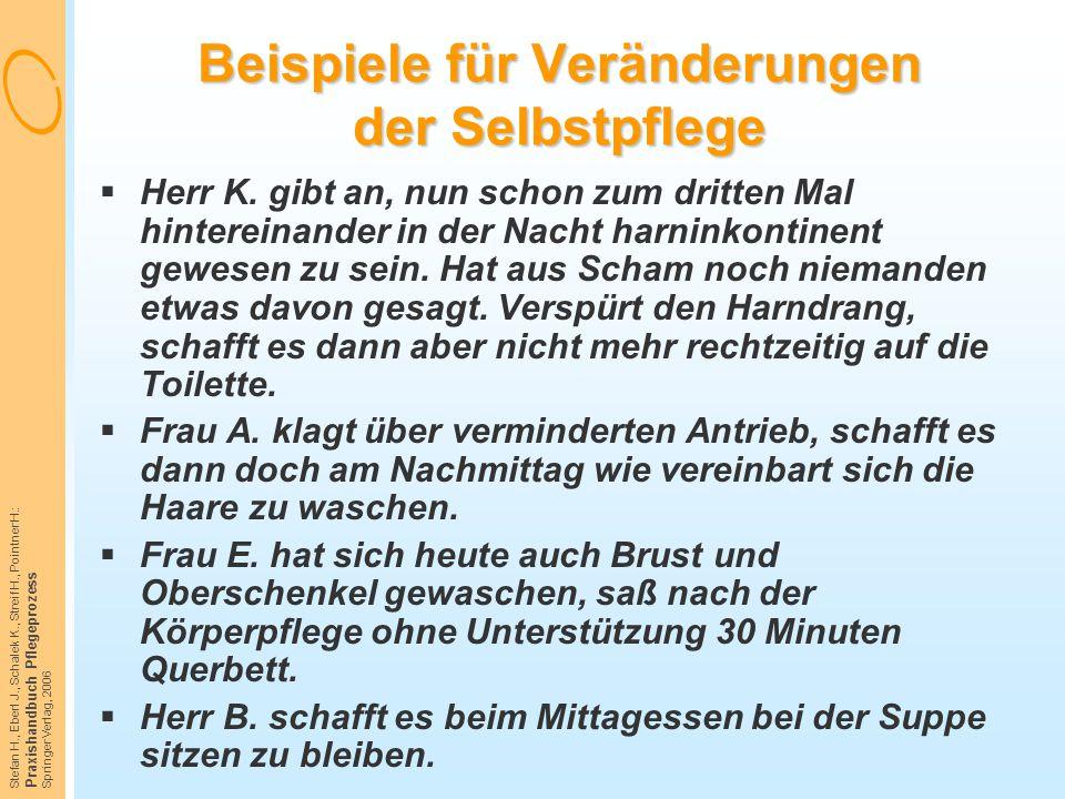 Stefan H., Eberl J., Schalek K., Streif H., Pointner H.: Praxishandbuch Pflegeprozess Springer Verlag, 2006 Beispiele für Veränderungen der Selbstpfle
