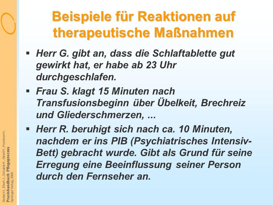 Stefan H., Eberl J., Schalek K., Streif H., Pointner H.: Praxishandbuch Pflegeprozess Springer Verlag, 2006 Beispiele für Reaktionen auf therapeutisch