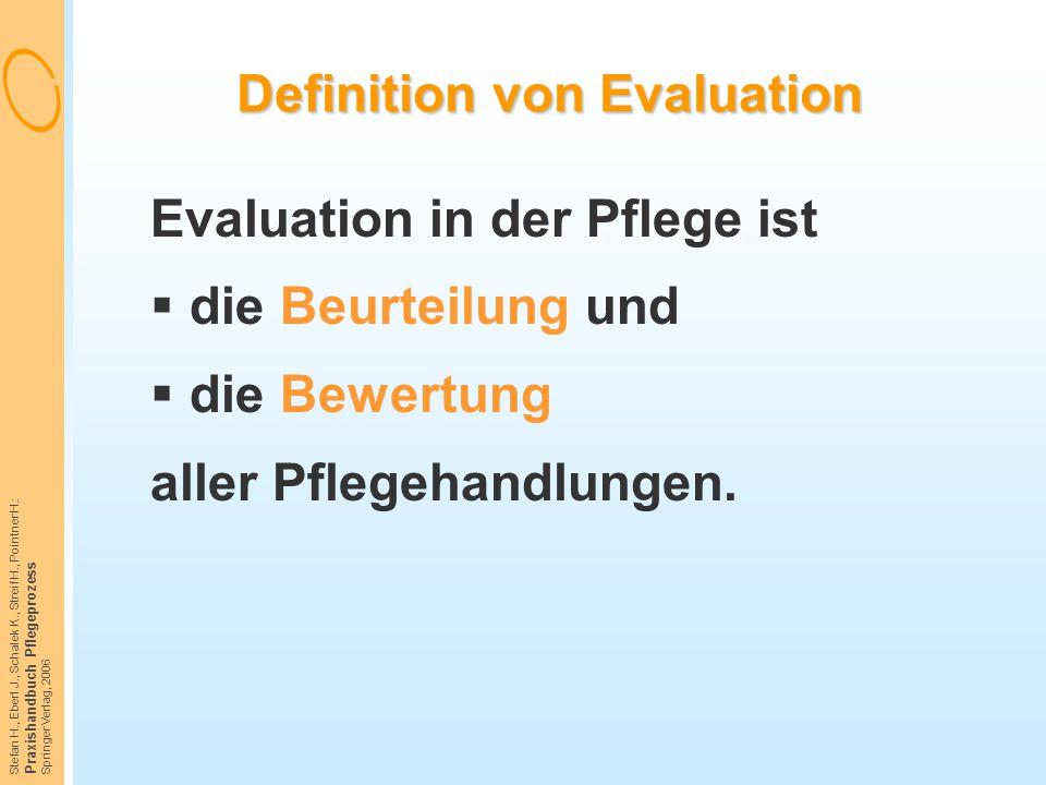 Stefan H., Eberl J., Schalek K., Streif H., Pointner H.: Praxishandbuch Pflegeprozess Springer Verlag, 2006 Definition von Evaluation Evaluation in de